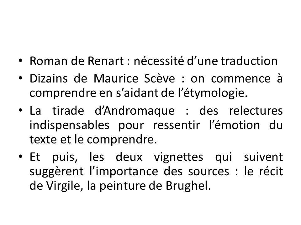 Roman de Renart : nécessité d'une traduction Dizains de Maurice Scève : on commence à comprendre en s'aidant de l'étymologie. La tirade d'Andromaque :