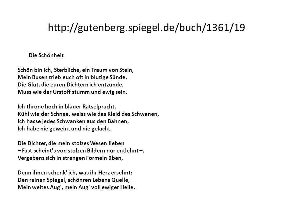 http://gutenberg.spiegel.de/buch/1361/19 Die Schönheit Schön bin ich, Sterbliche, ein Traum von Stein, Mein Busen trieb euch oft in blutige Sünde, Die