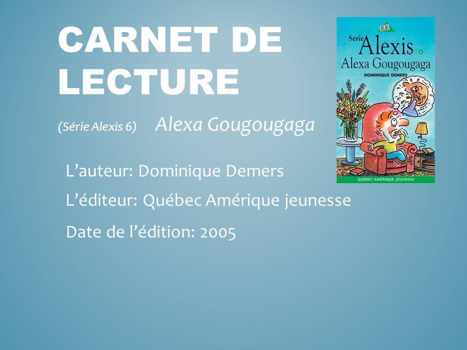 CARNET DE LECTURE (Série Alexis 6) Alexa Gougougaga L'auteur: Dominique Demers L'éditeur: Québec Amérique jeunesse Date de l'édition: 2005