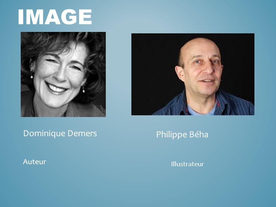 IMAGE Dominique Demers Philippe Béha Auteur Illustrateur