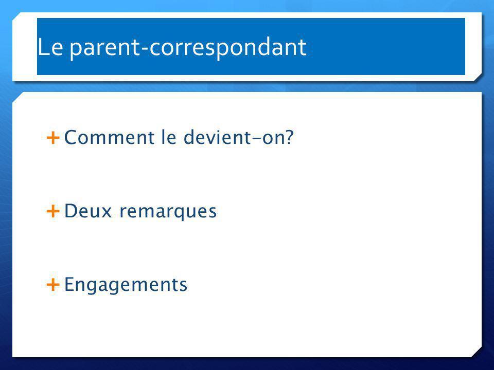 Le parent-correspondant  Comment le devient-on?  Deux remarques  Engagements