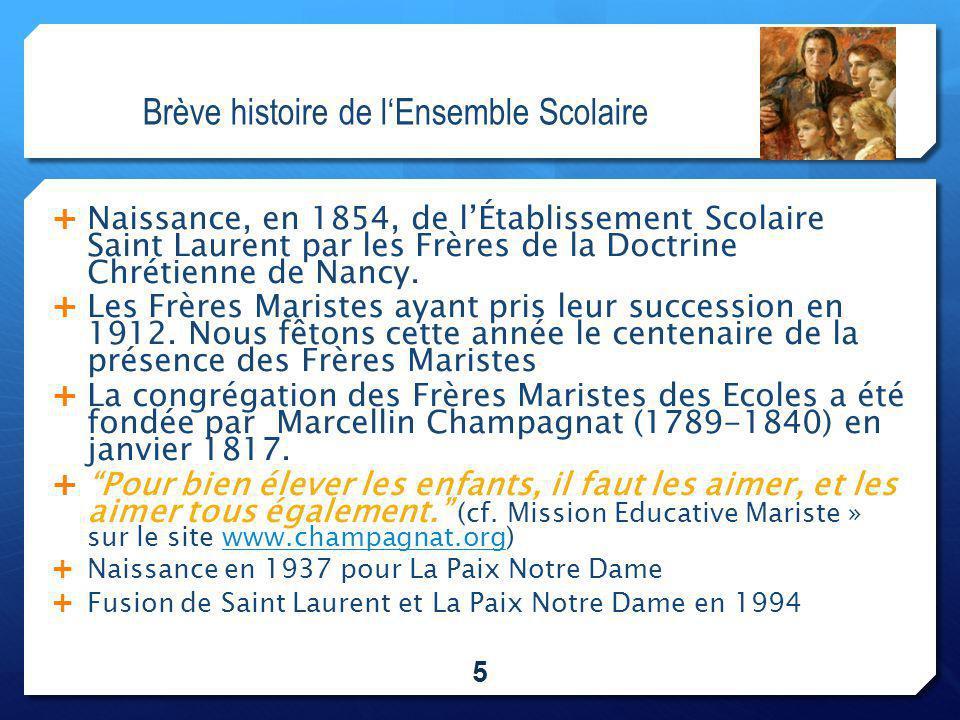 Brève histoire de l'Ensemble Scolaire  Naissance, en 1854, de l'Établissement Scolaire Saint Laurent par les Frères de la Doctrine Chrétienne de Nancy.