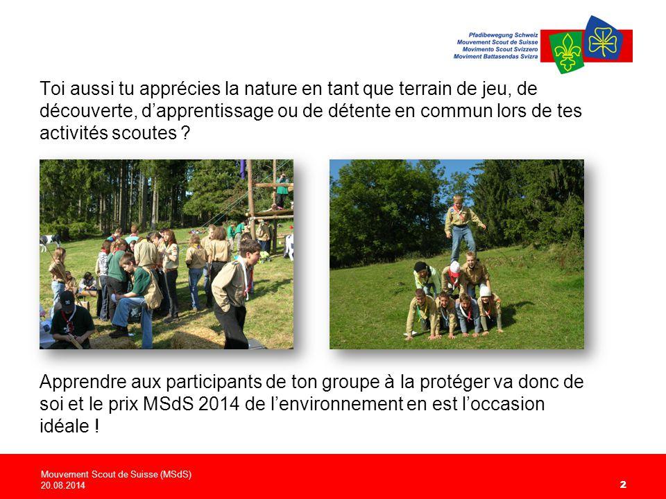 Mouvement Scout de Suisse (MSdS) 20.08.2014 22 Toi aussi tu apprécies la nature en tant que terrain de jeu, de découverte, d'apprentissage ou de détente en commun lors de tes activités scoutes .