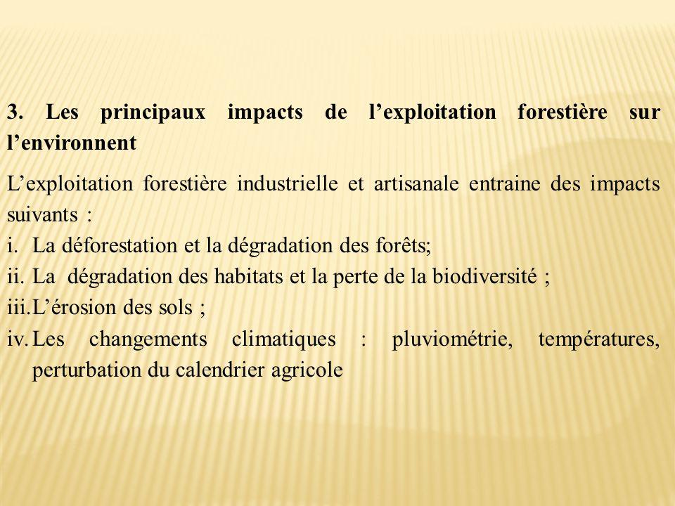 3. Les principaux impacts de l'exploitation forestière sur l'environnent L'exploitation forestière industrielle et artisanale entraine des impacts sui