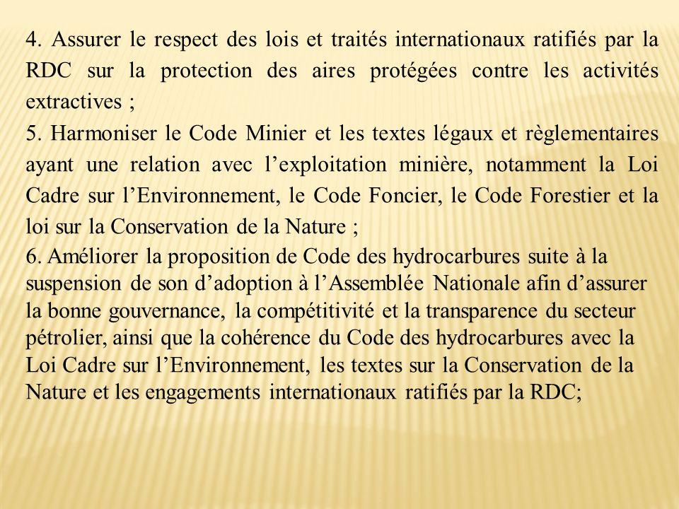 4. Assurer le respect des lois et traités internationaux ratifiés par la RDC sur la protection des aires protégées contre les activités extractives ;