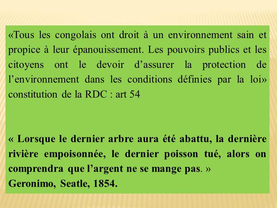 «Tous les congolais ont droit à un environnement sain et propice à leur épanouissement. Les pouvoirs publics et les citoyens ont le devoir d'assurer l