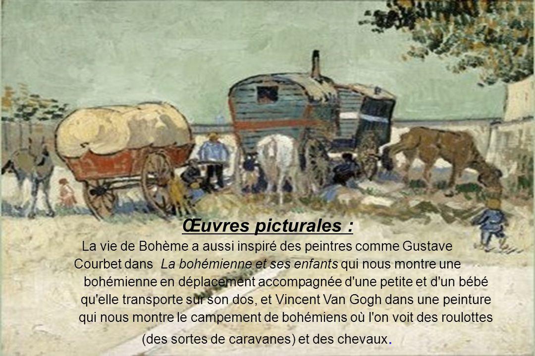 Œuvres picturales : La vie de Bohème a aussi inspiré des peintres comme Gustave Courbet dans La bohémienne et ses enfants qui nous montre une bohémien