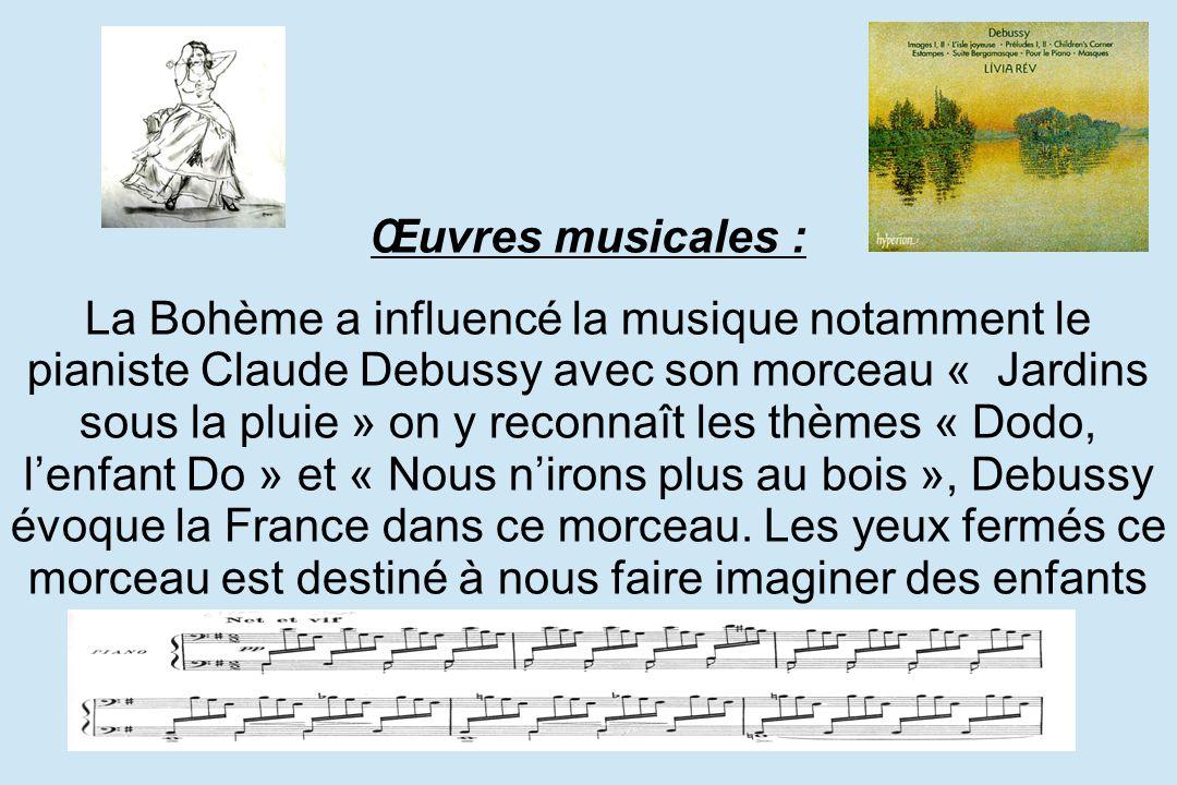 Œuvres musicales : La Bohème a influencé la musique notamment le pianiste Claude Debussy avec son morceau « Jardins sous la pluie » on y reconnaît les