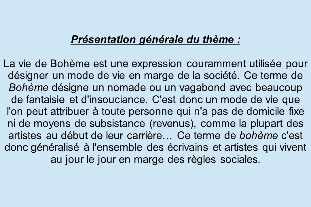 Présentation générale du thème : La vie de Bohème est une expression couramment utilisée pour désigner un mode de vie en marge de la société. Ce terme