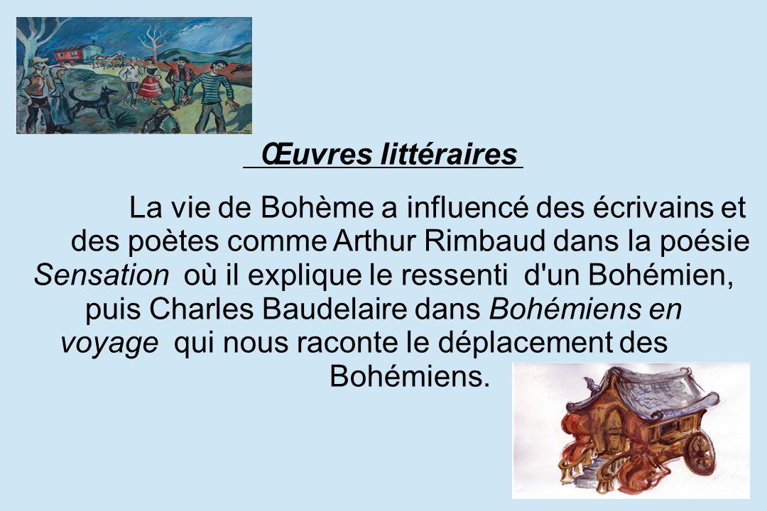Œuvres littéraires La vie de Bohème a influencé des écrivains et des poètes comme Arthur Rimbaud dans la poésie Sensation où il explique le ressenti d