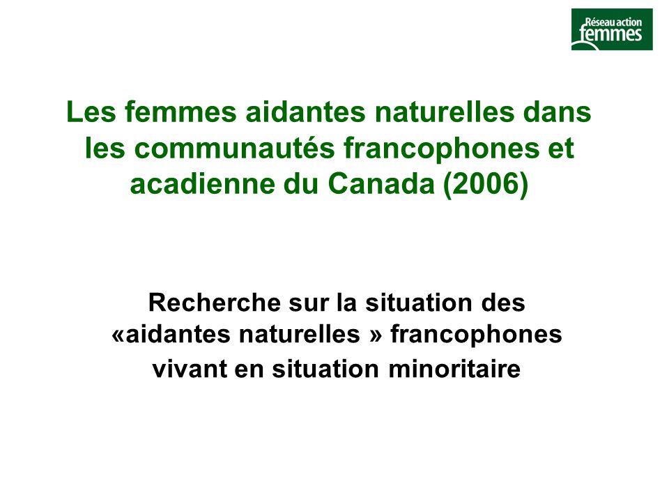 Les femmes aidantes naturelles dans les communautés francophones et acadienne du Canada (2006) Recherche sur la situation des «aidantes naturelles » francophones vivant en situation minoritaire