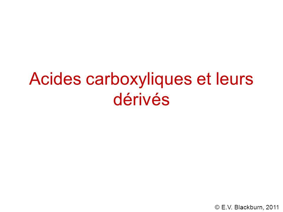 © E.V. Blackburn, 2011 Réactivité des dérivés des acides carboxyliques