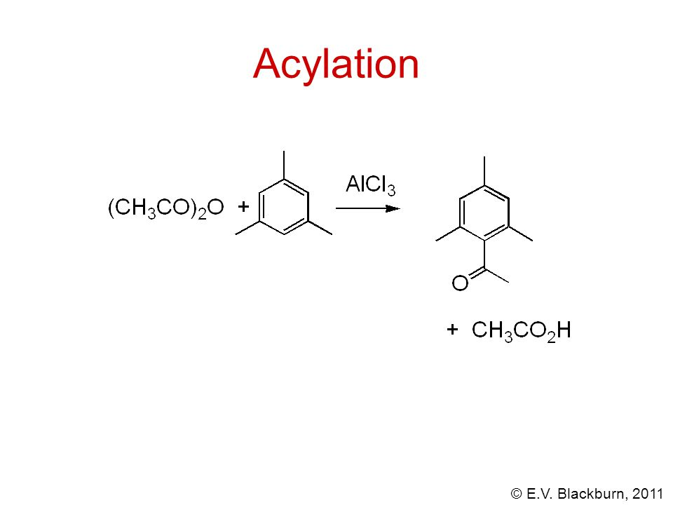 © E.V. Blackburn, 2011 Acylation
