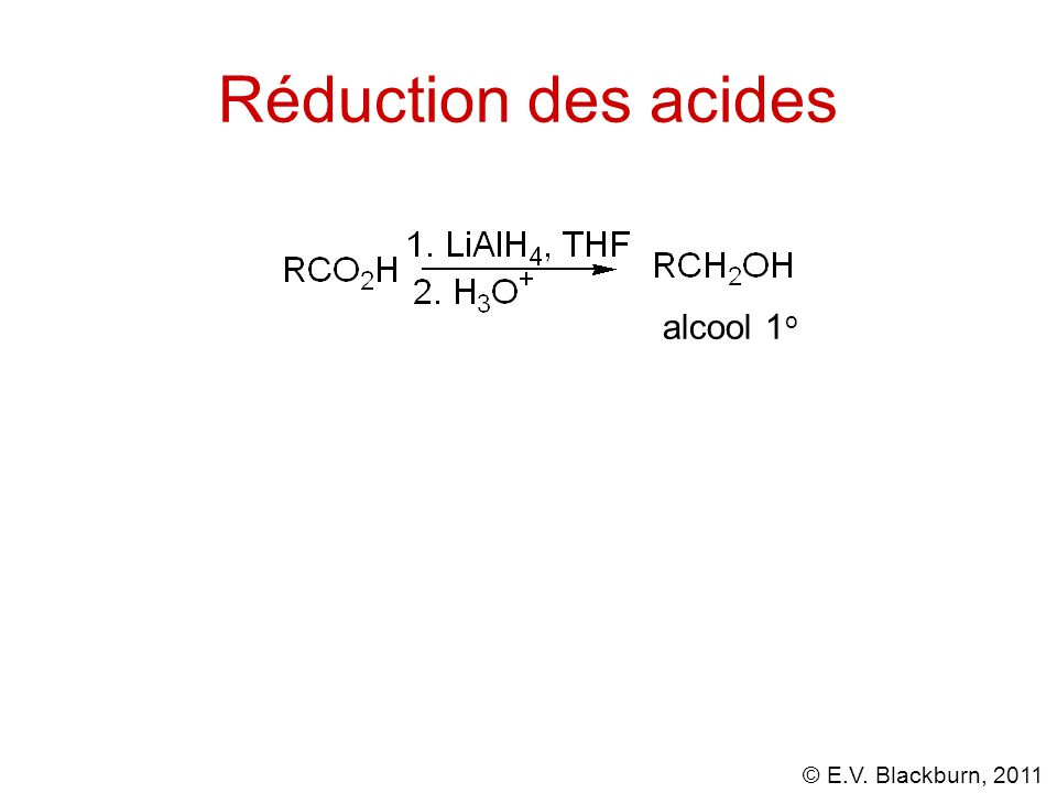 © E.V. Blackburn, 2011 Réduction des acides alcool 1 o