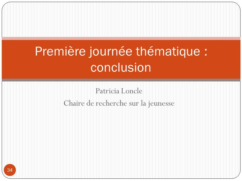 Patricia Loncle Chaire de recherche sur la jeunesse 34 Première journée thématique : conclusion