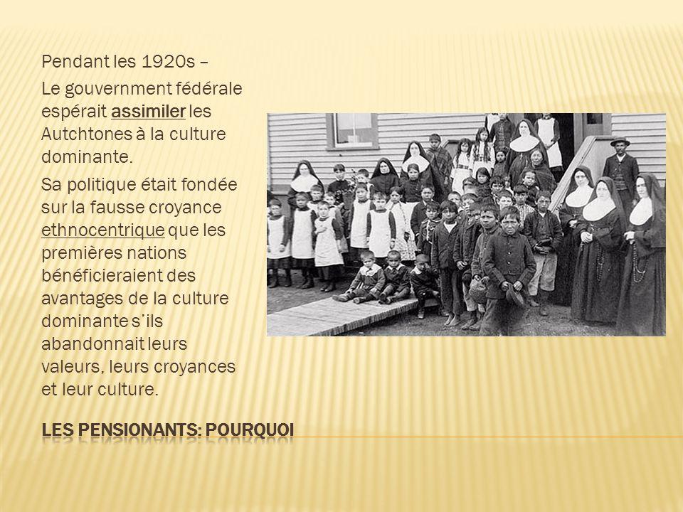 Pendant les 1920s – Le gouvernment fédérale espérait assimiler les Autchtones à la culture dominante. Sa politique était fondée sur la fausse croyance