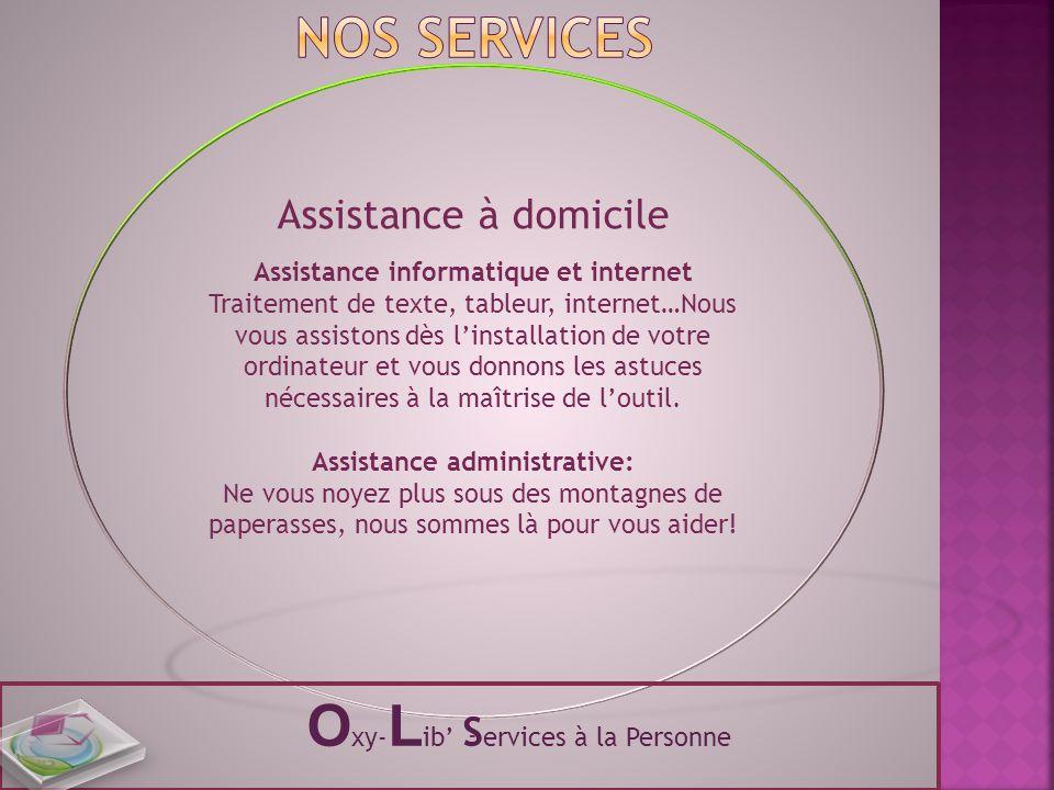 Assistance à domicile Assistance informatique et internet Traitement de texte, tableur, internet…Nous vous assistons dès l'installation de votre ordin