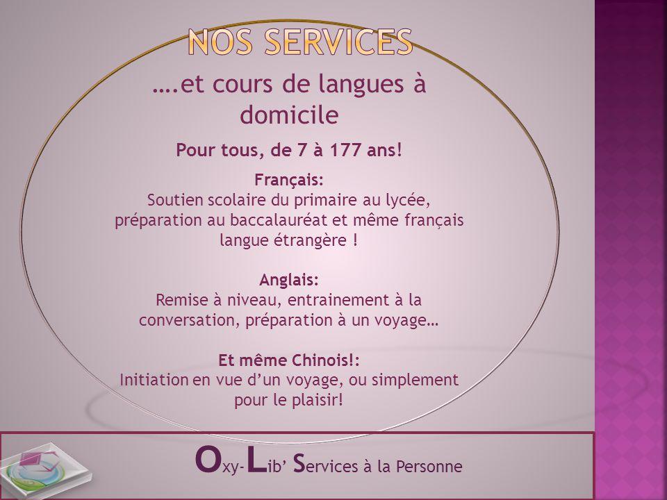 ….et cours de langues à domicile Pour tous, de 7 à 177 ans! Français: Soutien scolaire du primaire au lycée, préparation au baccalauréat et même franç