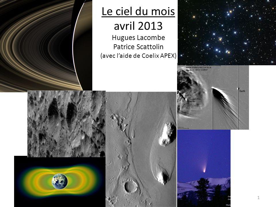 Le ciel du mois avril 2013 Hugues Lacombe Patrice Scattolin (avec l'aide de Coelix APEX) 1