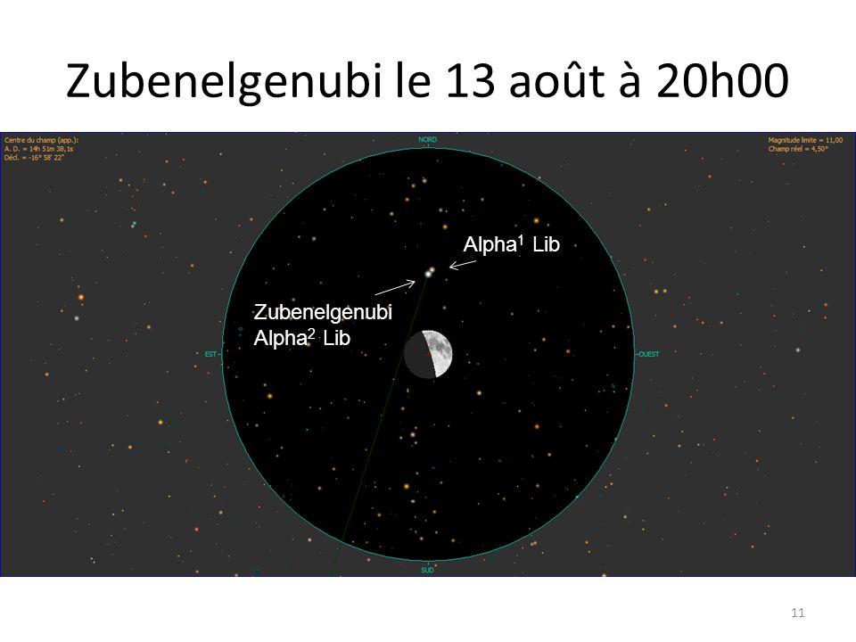 Zubenelgenubi le 13 août à 20h00 11 Mars Mercure Mars Mercure 62 Psc Delta Psc Spica Zubenelgenubi Alpha 2 Lib Alpha 1 Lib