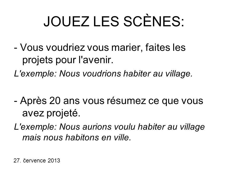 27.července 2013 JOUEZ LES SCÈNES: - Vous voudriez vous marier, faites les projets pour l avenir.