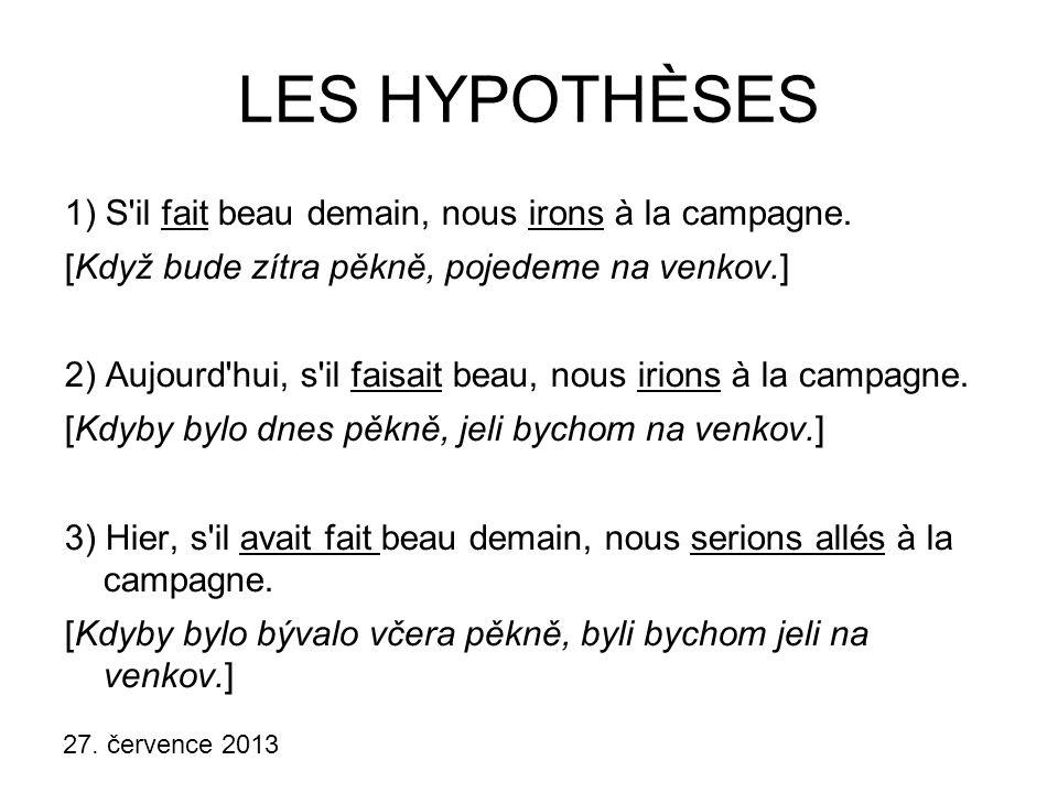 27.července 2013 LES HYPOTHÈSES 1) S il fait beau demain, nous irons à la campagne.