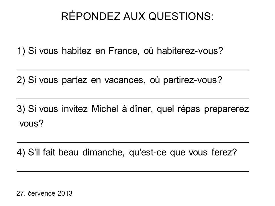 27.července 2013 RÉPONDEZ AUX QUESTIONS: 1) Si vous habitez en France, où habiterez-vous.