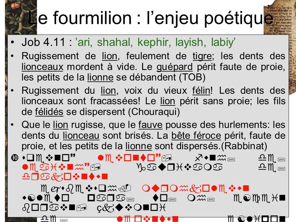 Le fourmilion : l'enjeu poétique Job 4.11 : 'ari, shahal, kephir, layish, labiy' Rugissement de lion, feulement de tigre; les dents des lionceaux mordent à vide.