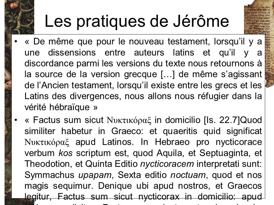 Les pratiques de Jérôme « De même que pour le nouveau testament, lorsqu'il y a une dissensions entre auteurs latins et qu'il y a discordance parmi les