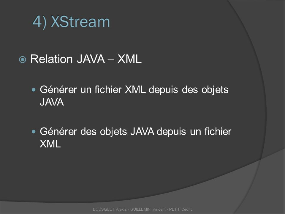  Relation JAVA – XML Générer un fichier XML depuis des objets JAVA Générer des objets JAVA depuis un fichier XML BOUSQUET Alexis - GUILLEMIN Vincent
