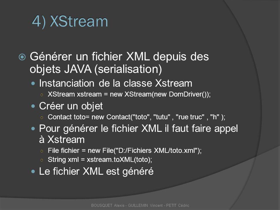 Générer un fichier XML depuis des objets JAVA (serialisation) Instanciation de la classe Xstream ○ XStream xstream = new XStream(new DomDriver()); C