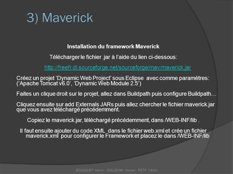 Installation du framework Maverick Télécharger le fichier.jar à l'aide du lien ci-dessous: http://freefr.dl.sourceforge.net/sourceforge/mav/maverick.j