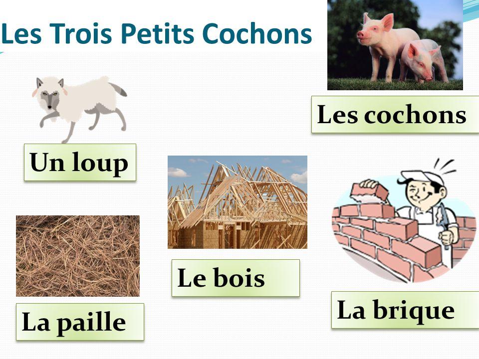 Les Trois Petits Cochons Un loup Les cochons La paille La brique Le bois