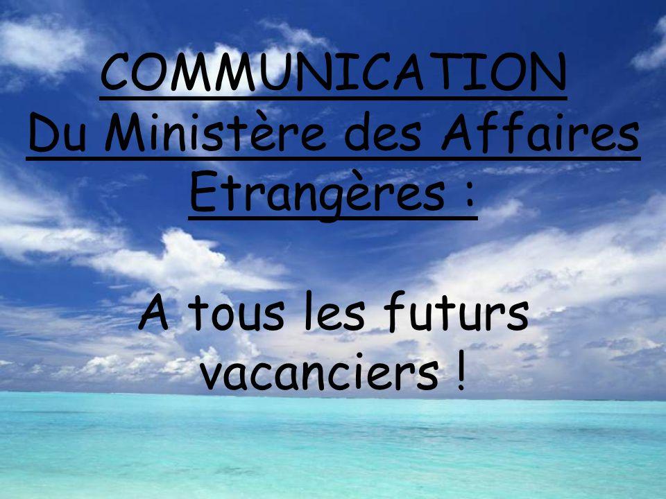 COMMUNICATION Du Ministère des Affaires Etrangères : A tous les futurs vacanciers !
