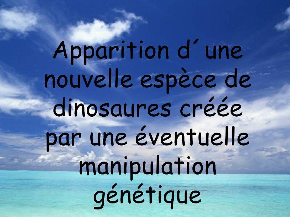 Apparition d´une nouvelle espèce de dinosaures créée par une éventuelle manipulation génétique