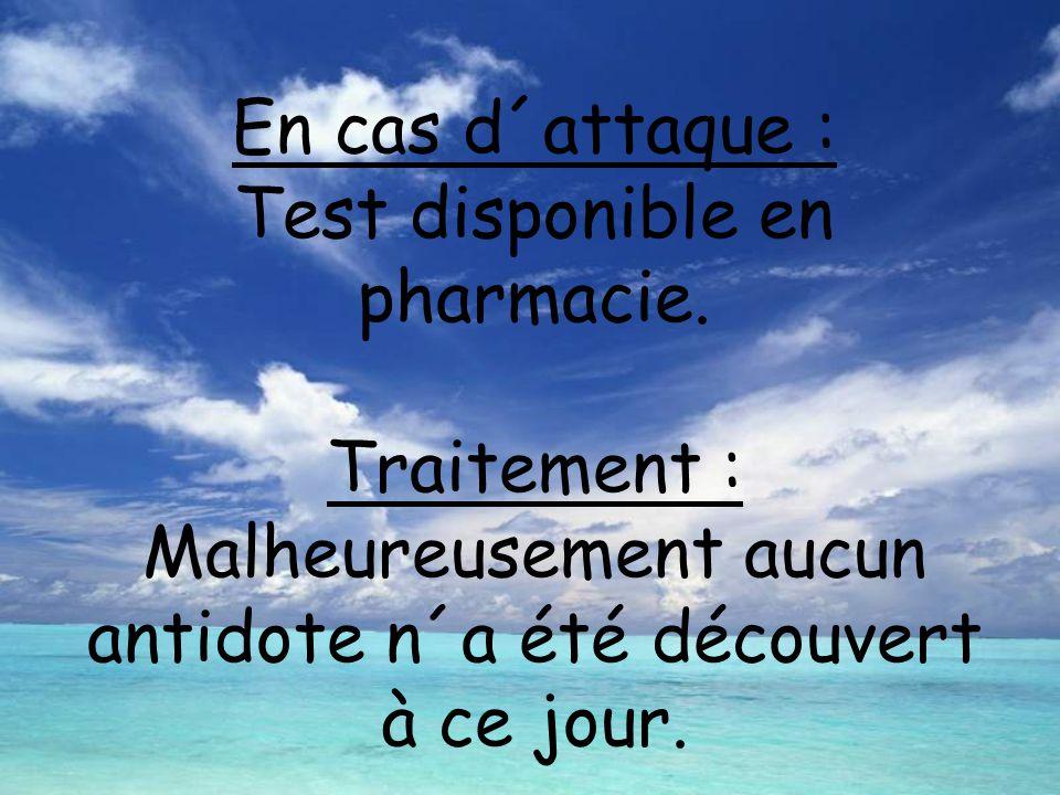 En cas d´attaque : Test disponible en pharmacie. Traitement : Malheureusement aucun antidote n´a été découvert à ce jour.