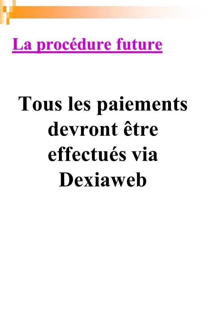 La procédure future Tous les paiements devront être effectués via Dexiaweb