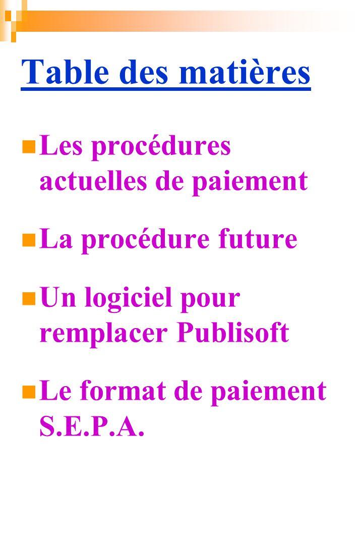 Table des matières Les procédures actuelles de paiement La procédure future Un logiciel pour remplacer Publisoft Le format de paiement S.E.P.A.