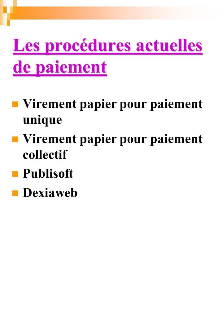 Les procédures actuelles de paiement Virement papier pour paiement unique Virement papier pour paiement collectif Publisoft Dexiaweb