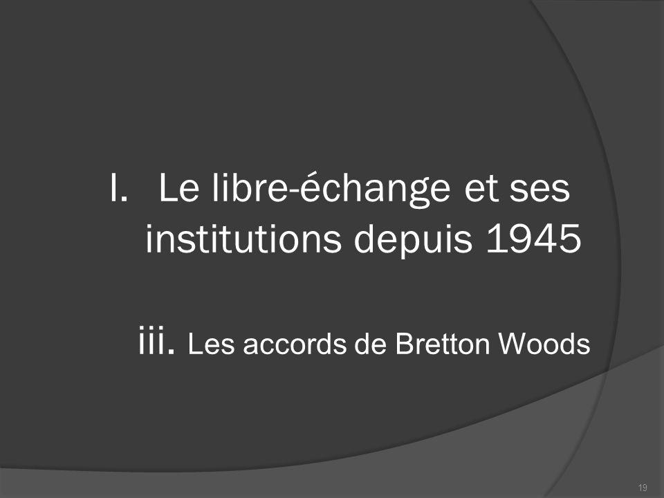 Les accords de Bretton Woods (1944)  Refonte du SMI à la sortie de la 2 e Guerre (1944) Plan White Plan Keynes  Mise en place de l'étalon change-or  Création du FMI et de la BM 20