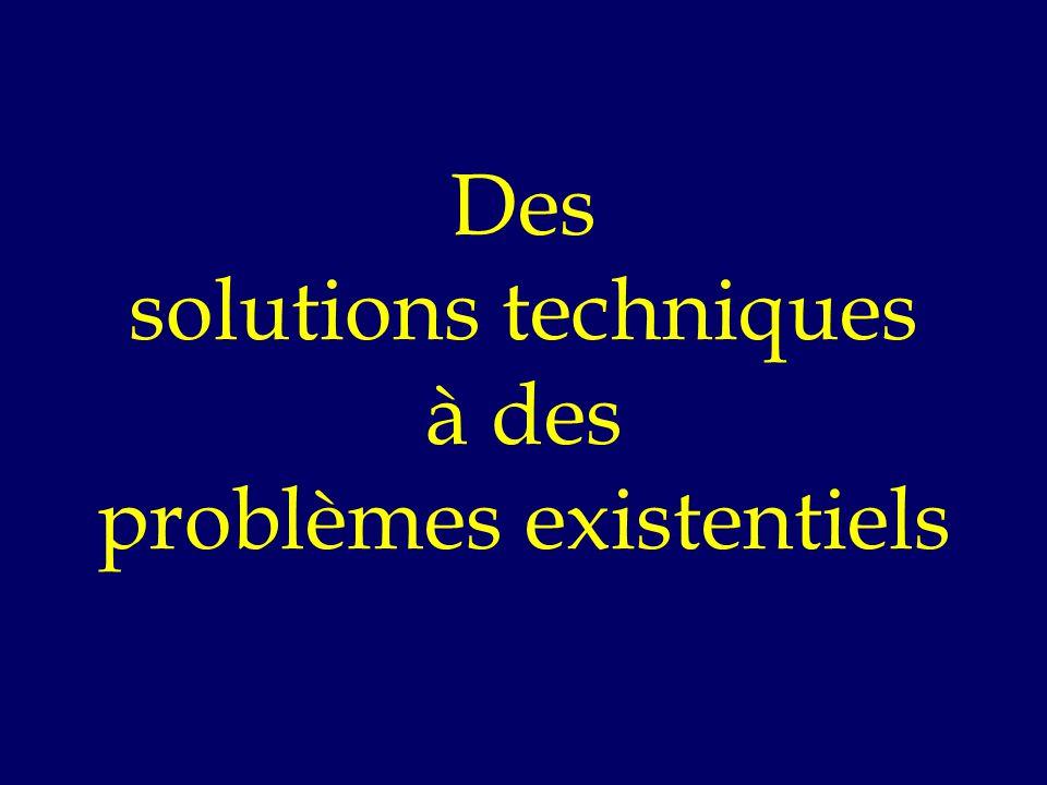 Des solutions techniques à des problèmes existentiels