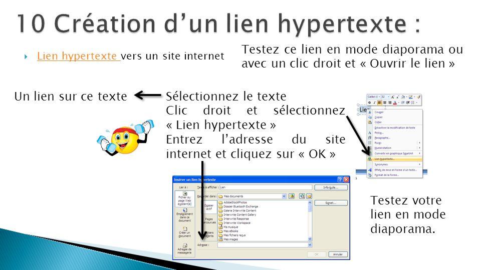  Lien hypertexte vers un site internet Lien hypertexte Testez ce lien en mode diaporama ou avec un clic droit et « Ouvrir le lien » Un lien sur ce te