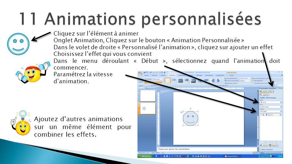 Cliquez sur l'élément à animer Onglet Animation, Cliquez sur le bouton « Animation Personnalisée » Dans le volet de droite « Personnalisé l'animation