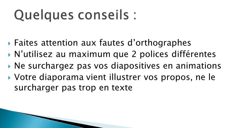  Faites attention aux fautes d'orthographes  N'utilisez au maximum que 2 polices différentes  Ne surchargez pas vos diapositives en animations  Vo