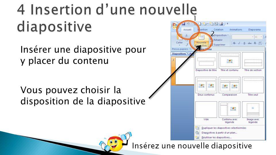 Insérer une diapositive pour y placer du contenu 1 2 Vous pouvez choisir la disposition de la diapositive Insérez une nouvelle diapositive