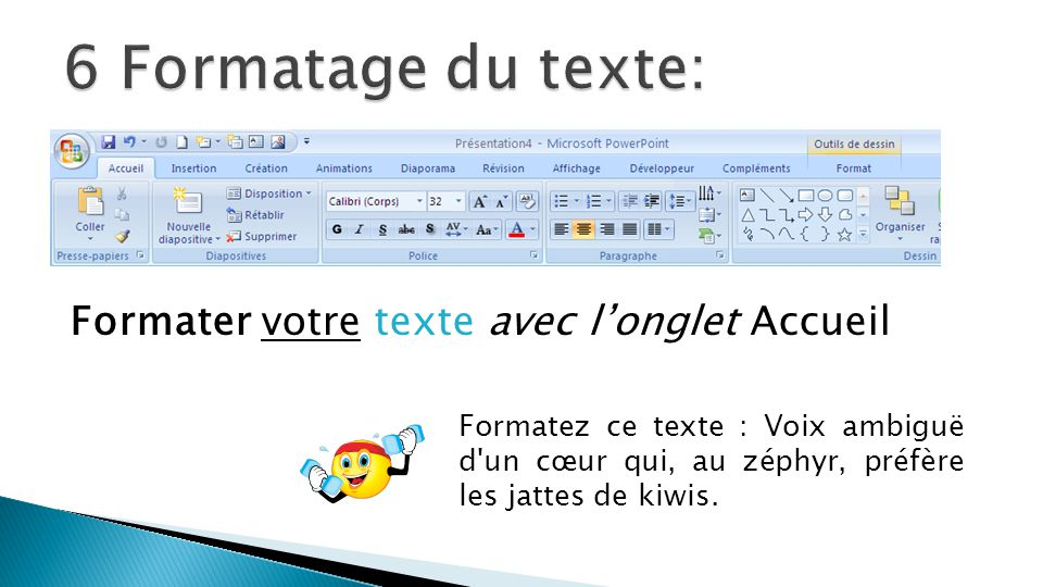 Formater votre texte avec l'onglet Accueil Formatez ce texte : Voix ambiguë d'un cœur qui, au zéphyr, préfère les jattes de kiwis.