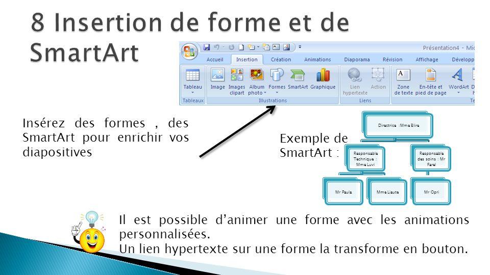 Insérez des formes, des SmartArt pour enrichir vos diapositives Il est possible d'animer une forme avec les animations personnalisées. Un lien hyperte