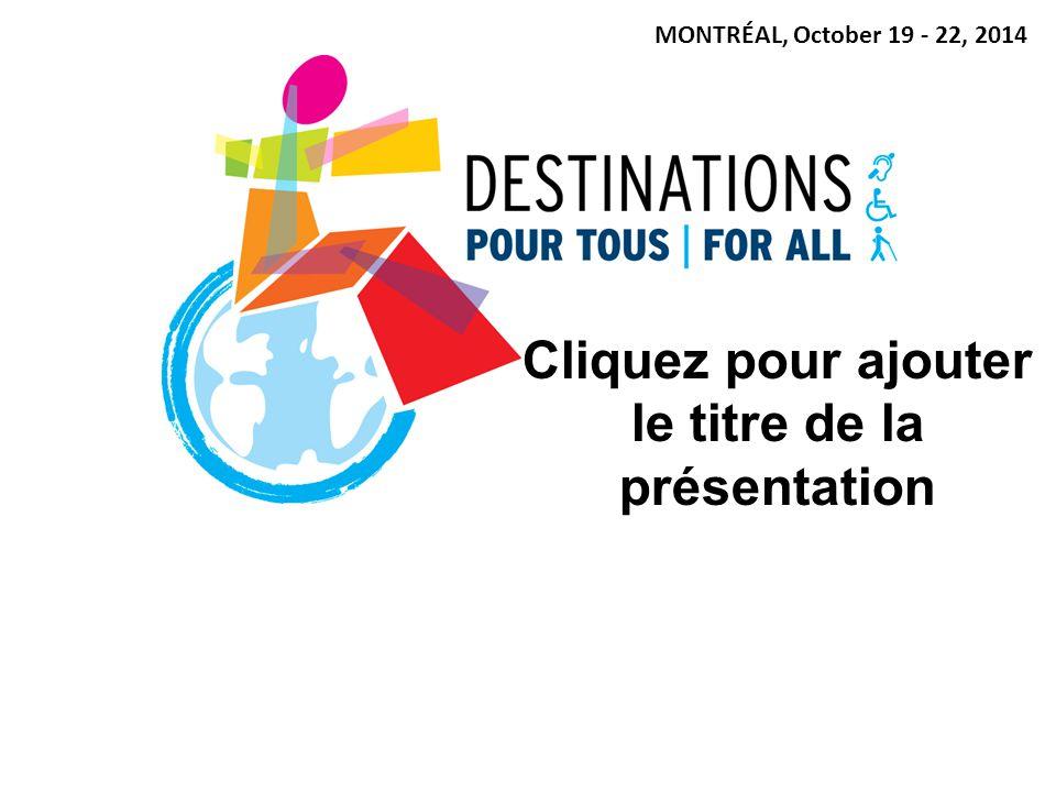 MONTRÉAL, October 19 - 22, 2014 Cliquez pour ajouter le titre de la présentation