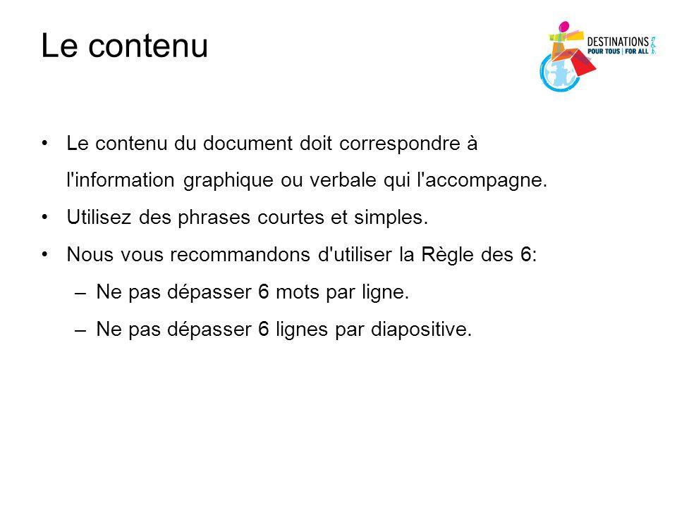 Le contenu Le contenu du document doit correspondre à l'information graphique ou verbale qui l'accompagne. Utilisez des phrases courtes et simples. No