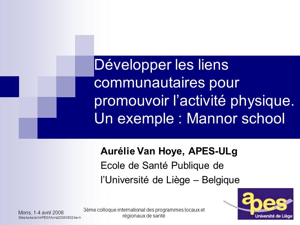 Mons, 1-4 avril 2008 StesApes/art/APES/Mons2008/08024avh 3ème colloque international des programmes locaux et régionaux de santé 1 Développer les liens communautaires pour promouvoir l'activité physique.